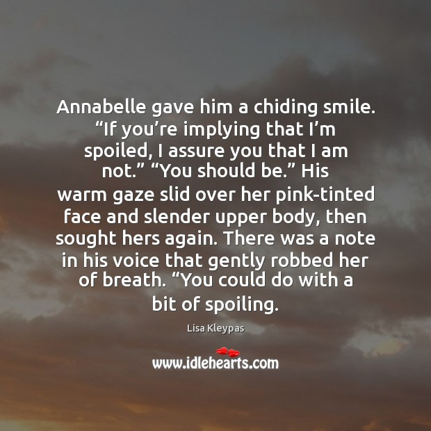 """Annabelle gave him a chiding smile. """"If you're implying that I' Lisa Kleypas Picture Quote"""