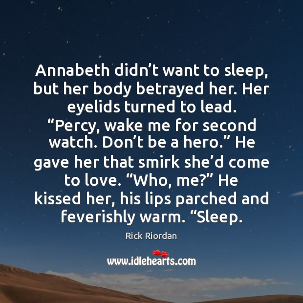 Annabeth didn't want to sleep, but her body betrayed her. Her Image