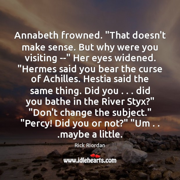 """Annabeth frowned. """"That doesn't make sense. But why were you visiting –"""" Image"""