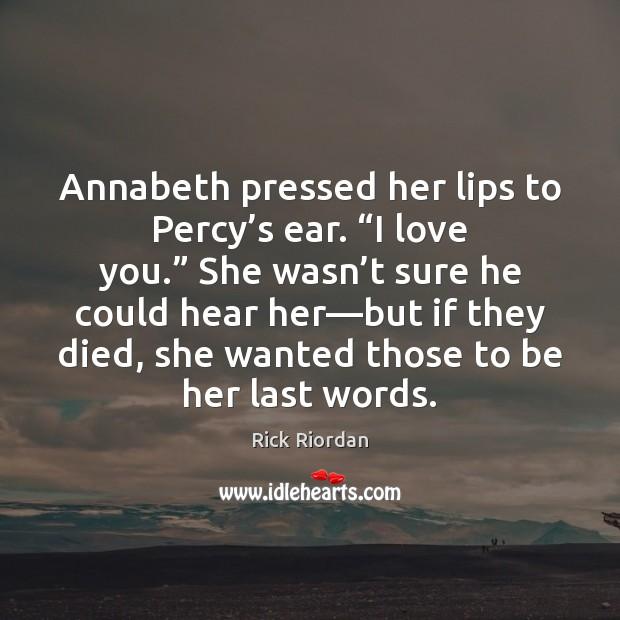 "Image, Annabeth pressed her lips to Percy's ear. ""I love you."" She"