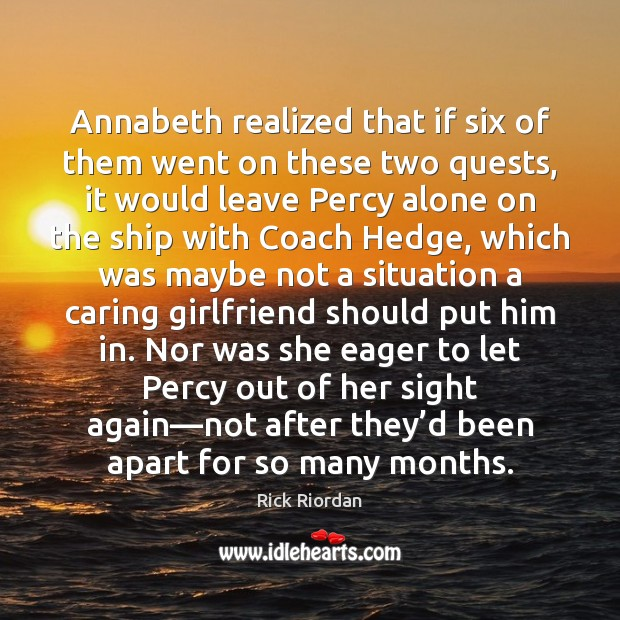 Annabeth realized that if six of them went on these two quests, Rick Riordan Picture Quote