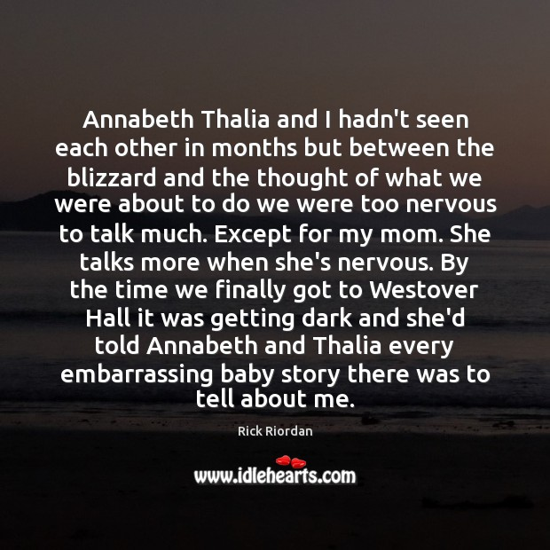 Annabeth Thalia and I hadn't seen each other in months but between Rick Riordan Picture Quote