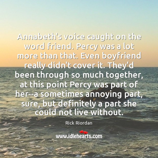 Annabeth's voice caught on the word friend. Percy was a lot more Image