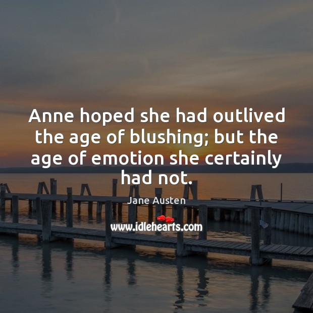 Image, Anne hoped she had outlived the age of blushing; but the age