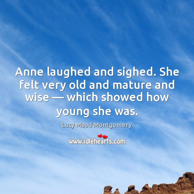 Anne laughed and sighed. She felt very old and mature and wise — Image