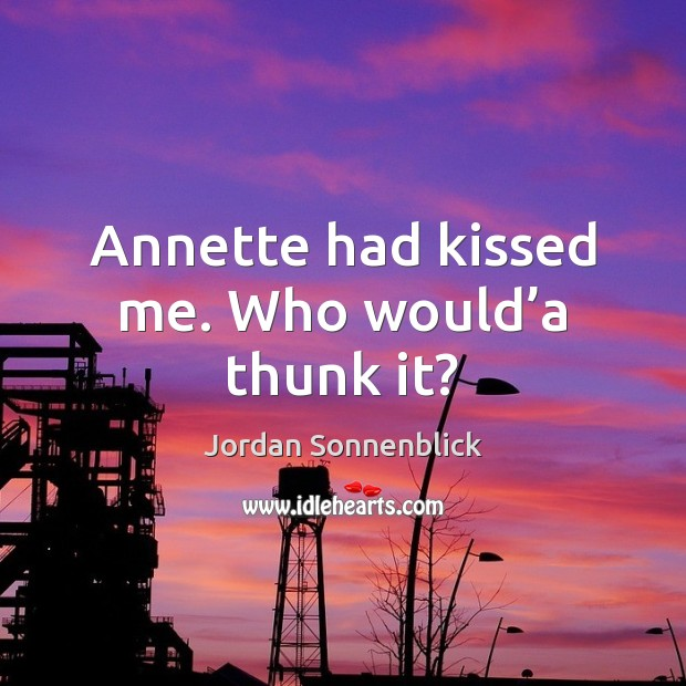 Image, Annette had kissed me. Who would'a thunk it?