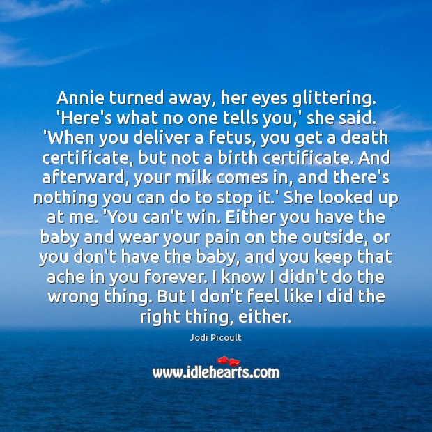 Image, Annie turned away, her eyes glittering. 'Here's what no one tells you,