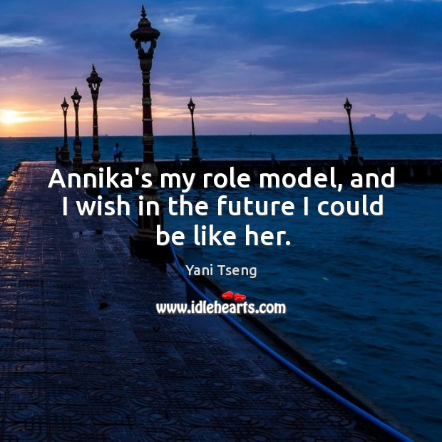 Annika's my role model, and I wish in the future I could be like her. Image