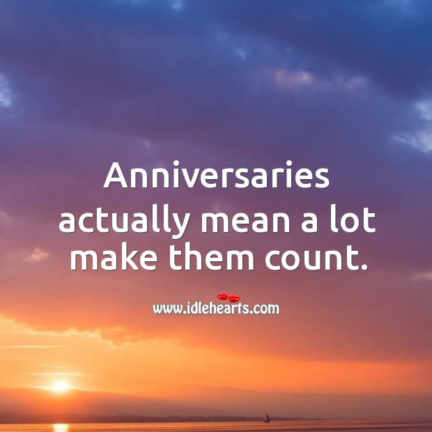 Image, Anniversaries actually mean a lot, make them count.