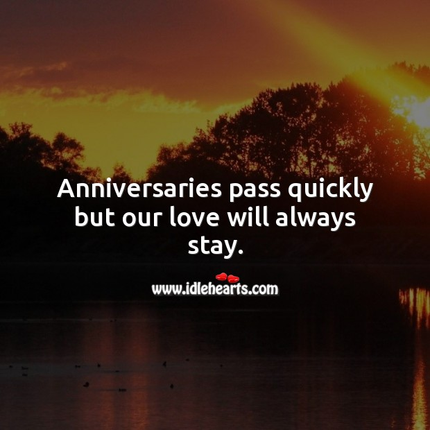 Image, Anniversaries pass quickly but our love will always stay.