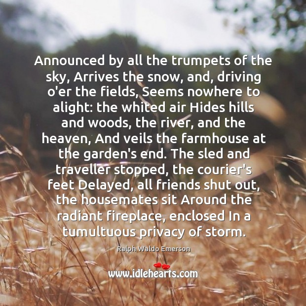Announced by all the trumpets of the sky, Arrives the snow, and, Image