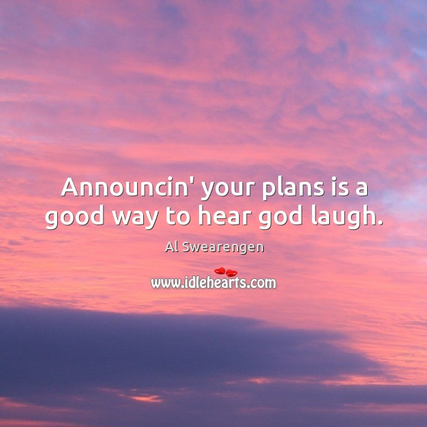 Image, Announcin' your plans is a good way to hear god laugh.
