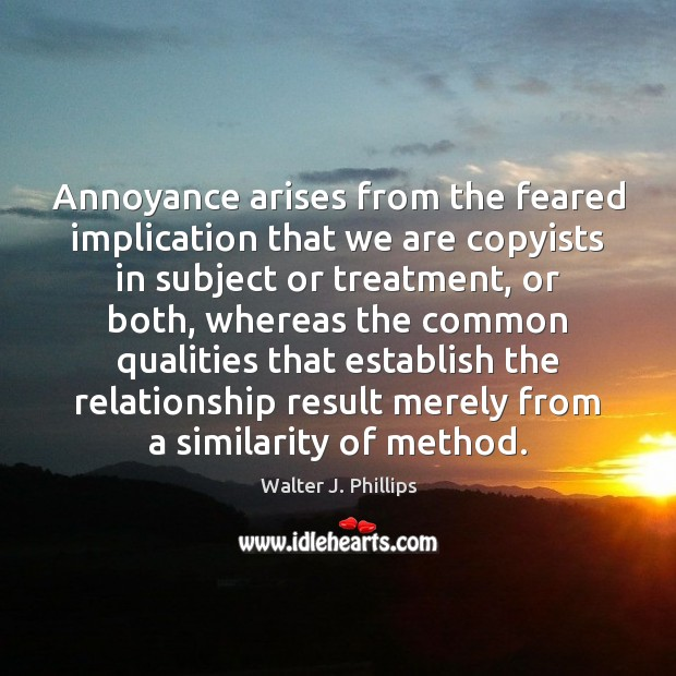Annoyance arises from the feared implication that we are copyists in subject Image