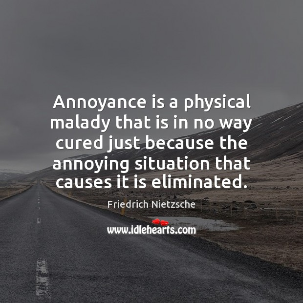 Image, Annoyance is a physical malady that is in no way cured just