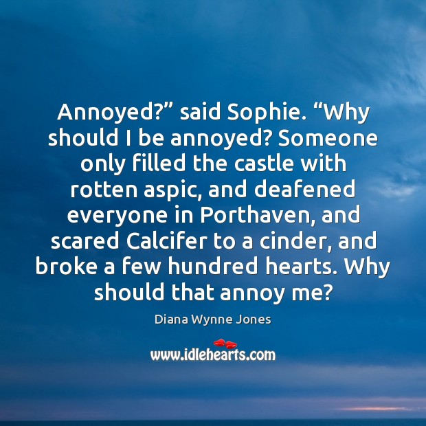 """Annoyed?"""" said Sophie. """"Why should I be annoyed? Someone only filled the Image"""