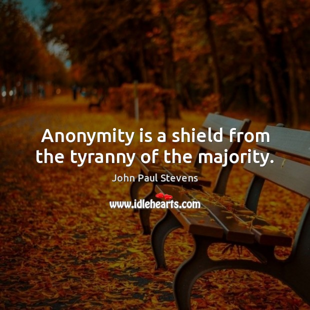 Anonymity is a shield from the tyranny of the majority. John Paul Stevens Picture Quote