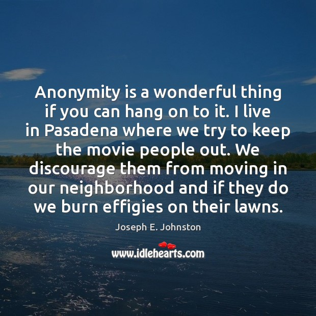 Anonymity is a wonderful thing if you can hang on to it. Image