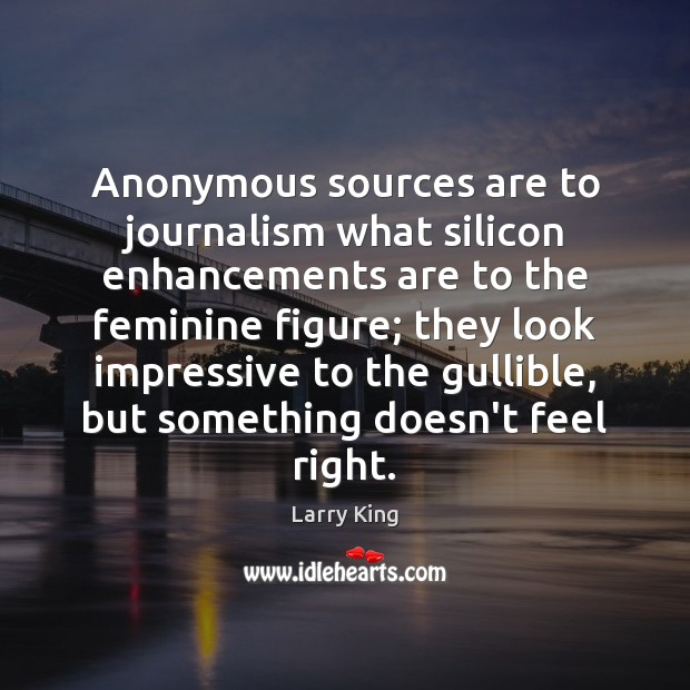 Image, Anonymous sources are to journalism what silicon enhancements are to the feminine