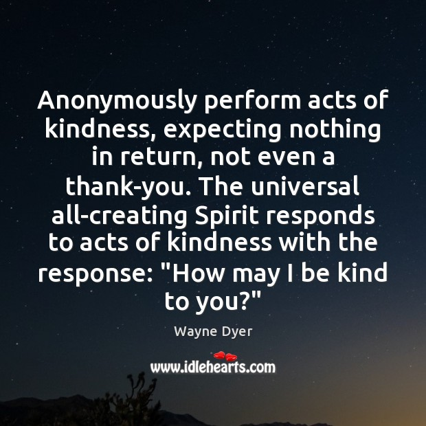 Anonymously perform acts of kindness, expecting nothing in return, not even a Image