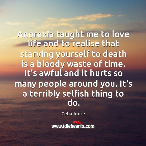 Anorexia taught me to love life and to realise that starving yourself Image