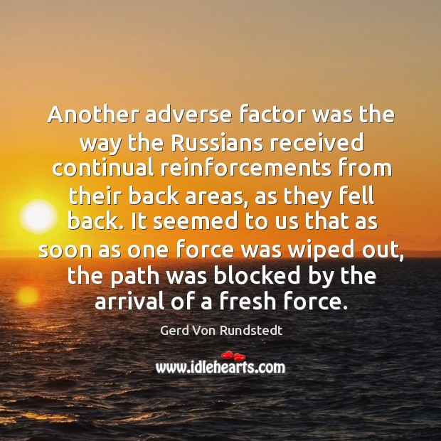 Another adverse factor was the way the russians received continual reinforcements from their back areas Image