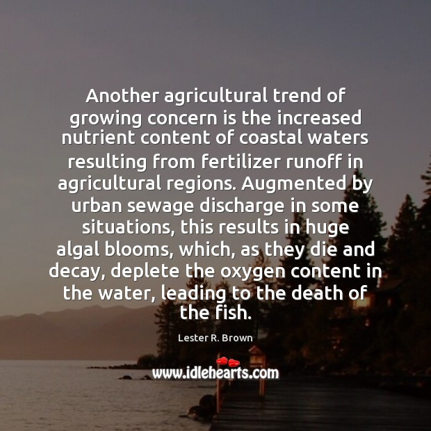 Another agricultural trend of growing concern is the increased nutrient content of Lester R. Brown Picture Quote