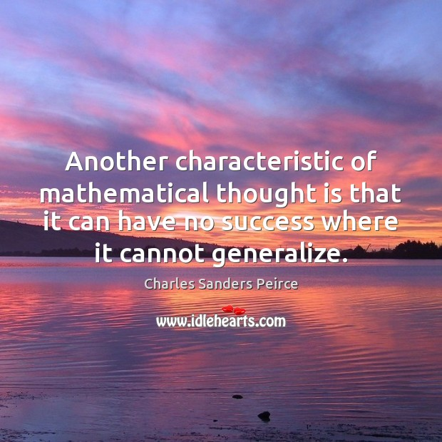 Another characteristic of mathematical thought is that it can have no success Charles Sanders Peirce Picture Quote