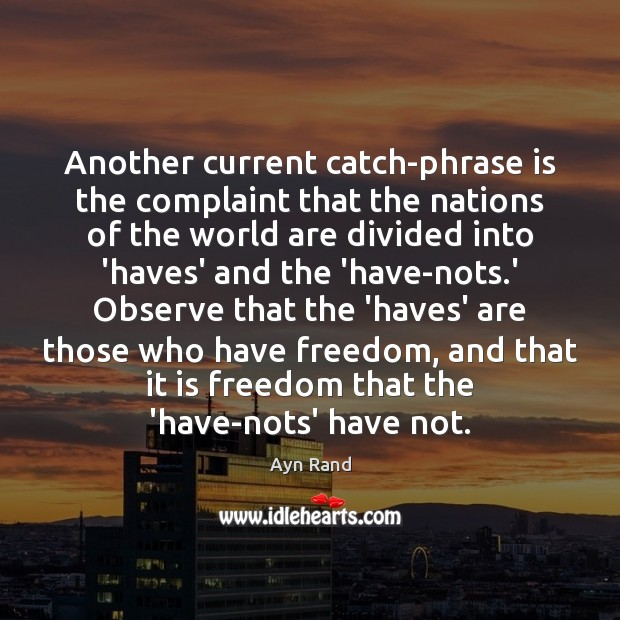 Another current catch-phrase is the complaint that the nations of the world Ayn Rand Picture Quote