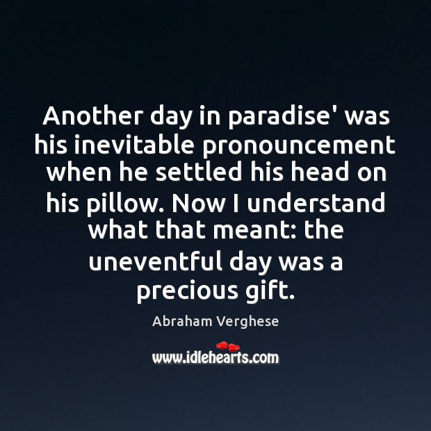 Another day in paradise' was his inevitable pronouncement when he settled his Abraham Verghese Picture Quote