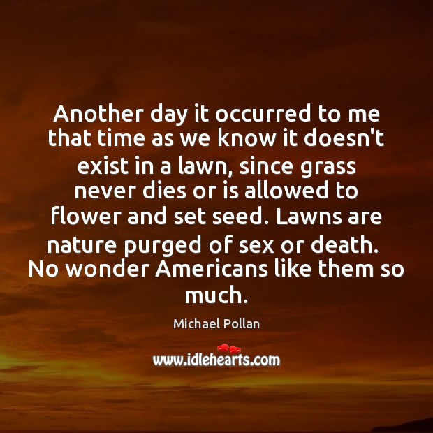 Another day it occurred to me that time as we know it Michael Pollan Picture Quote