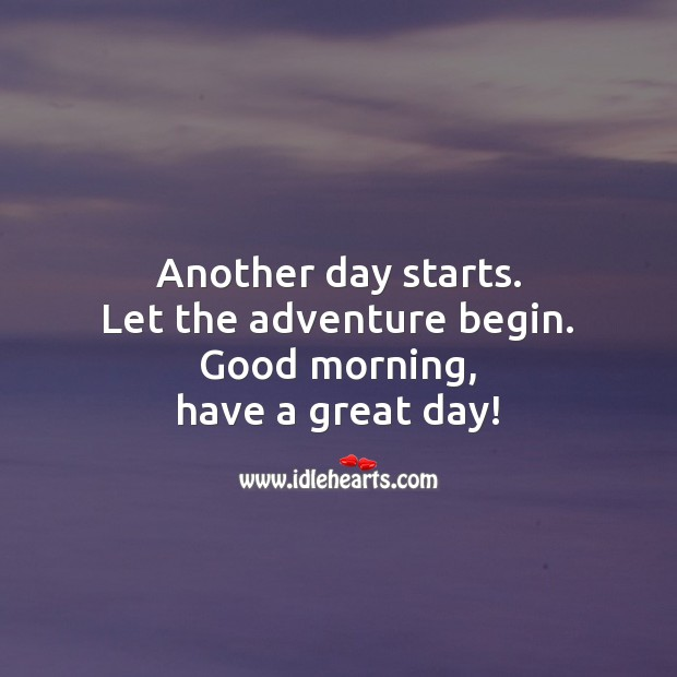 Good Day Quotes image saying: Another day starts. Let the adventure begin. Good morning, have a great day!