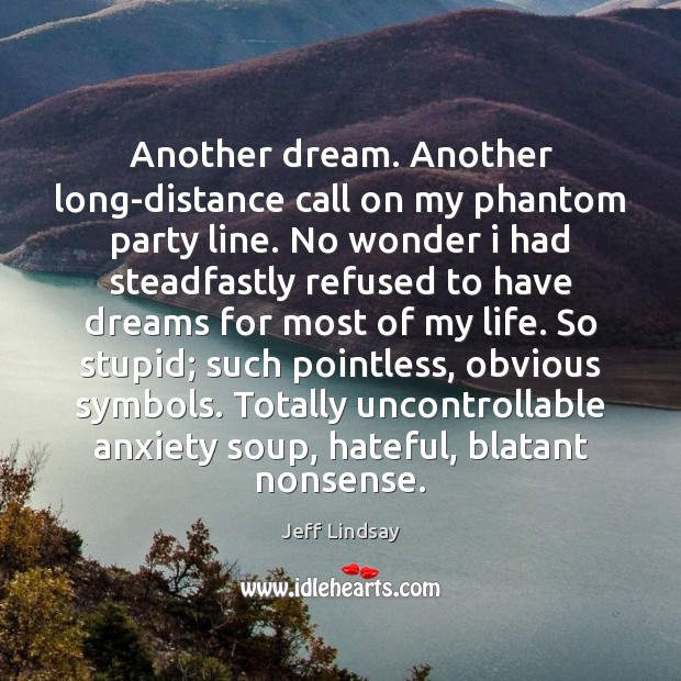 Another dream. Another long-distance call on my phantom party line. No wonder Jeff Lindsay Picture Quote