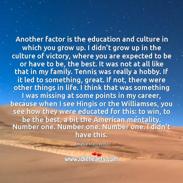 Image, Another factor is the education and culture in which you grow up.