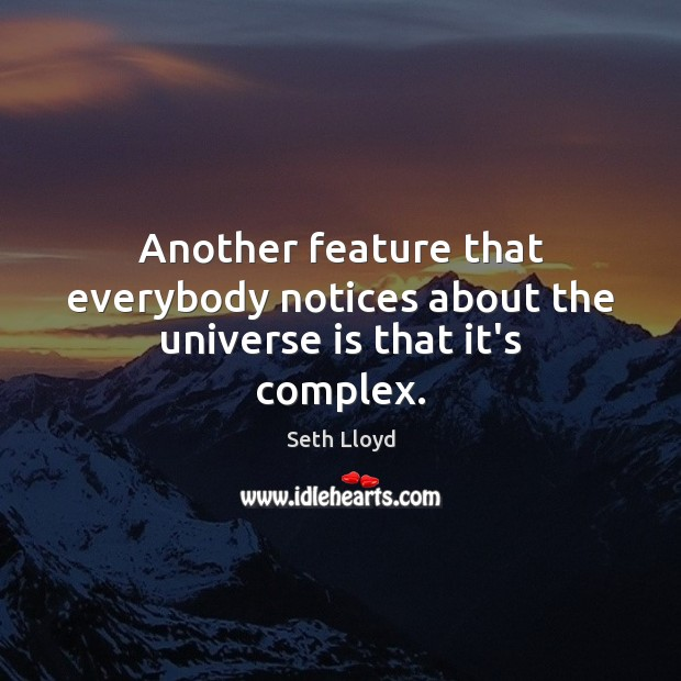 Another feature that everybody notices about the universe is that it's complex. Image