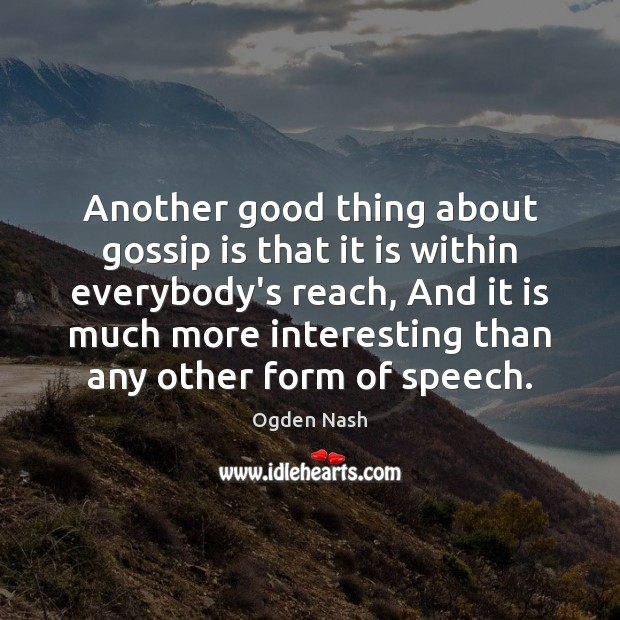Another good thing about gossip is that it is within everybody's reach, Ogden Nash Picture Quote