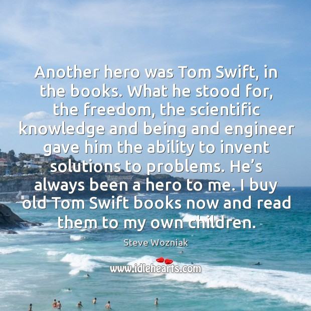 Another hero was tom swift, in the books. What he stood for, the freedom Image