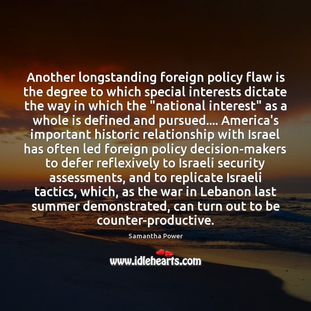 Another longstanding foreign policy flaw is the degree to which special interests Summer Quotes Image
