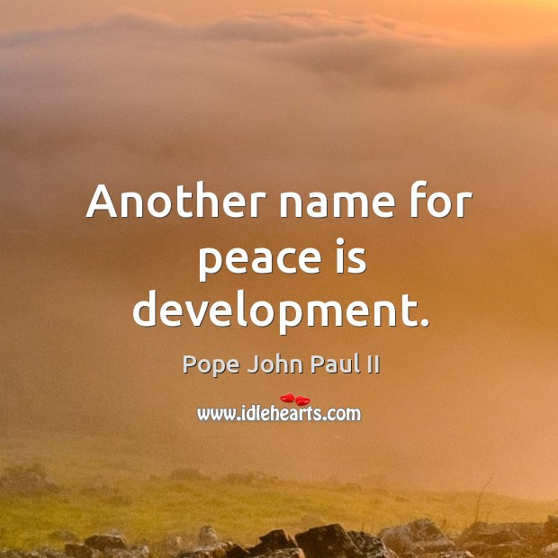 Another name for peace is development. Image
