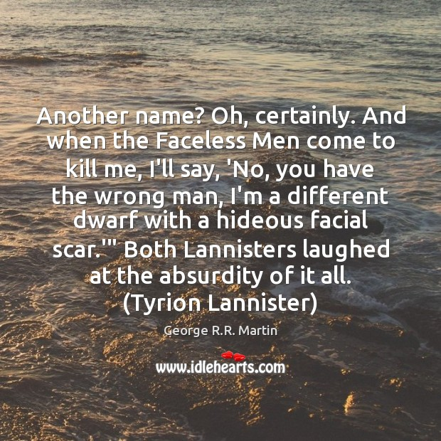 Another name? Oh, certainly. And when the Faceless Men come to kill George R.R. Martin Picture Quote