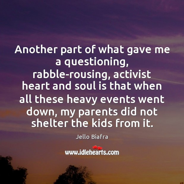 Another part of what gave me a questioning, rabble-rousing, activist heart and Jello Biafra Picture Quote