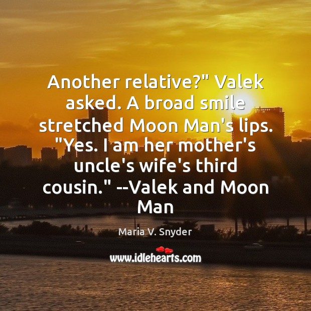 """Image, Another relative?"""" Valek asked. A broad smile stretched Moon Man's lips. """"Yes."""