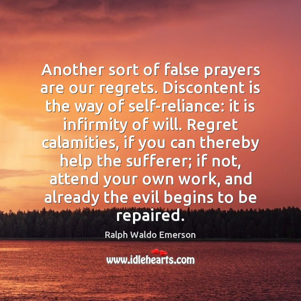 Another sort of false prayers are our regrets. Discontent is the way Image
