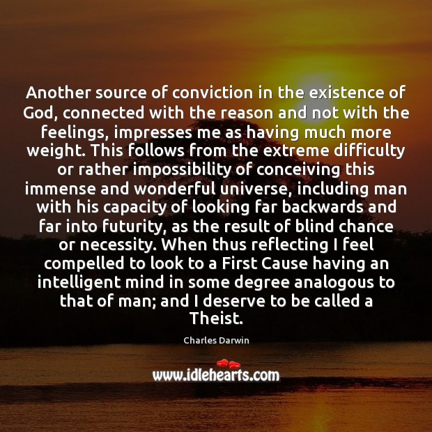 Another source of conviction in the existence of God, connected with the Charles Darwin Picture Quote