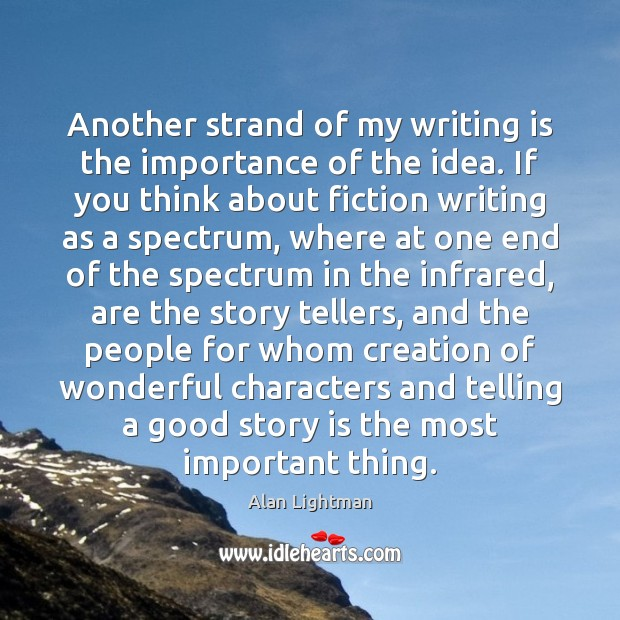 Another strand of my writing is the importance of the idea. If Alan Lightman Picture Quote