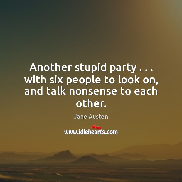 Image, Another stupid party . . . with six people to look on, and talk nonsense to each other.