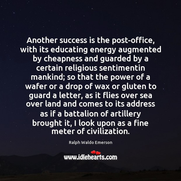 Another success is the post-office, with its educating energy augmented by cheapness Ralph Waldo Emerson Picture Quote