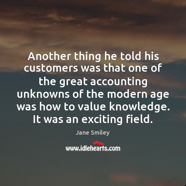 Another thing he told his customers was that one of the great Jane Smiley Picture Quote