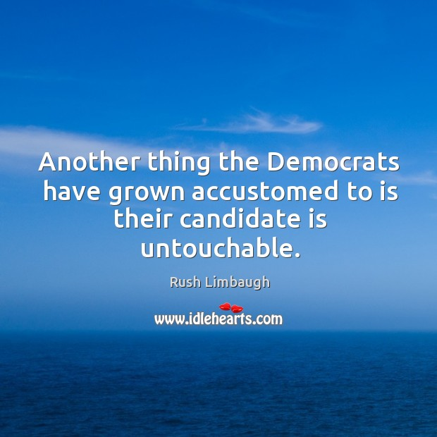 Another thing the Democrats have grown accustomed to is their candidate is untouchable. Image