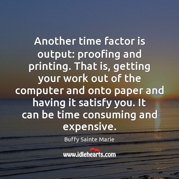Image, Another time factor is output: proofing and printing. That is, getting your