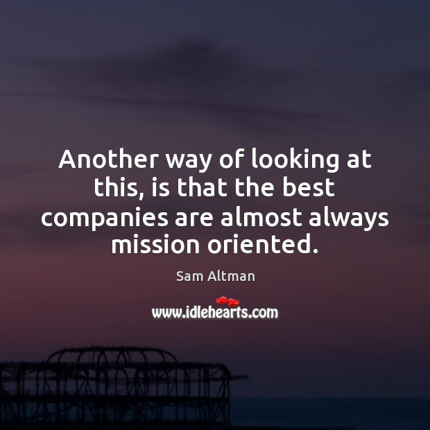 Another way of looking at this, is that the best companies are Sam Altman Picture Quote